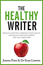 The Healthy Writer: Reduce your pain, improve your health, and build a writing career for the long term (Books for Writers Book 8)