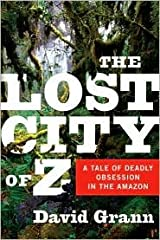 The Lost City of Z Publisher: Doubleday Hardcover