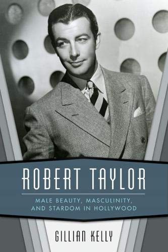 Pdf Social Sciences Robert Taylor: Male Beauty, Masculinity, and Stardom in Hollywood
