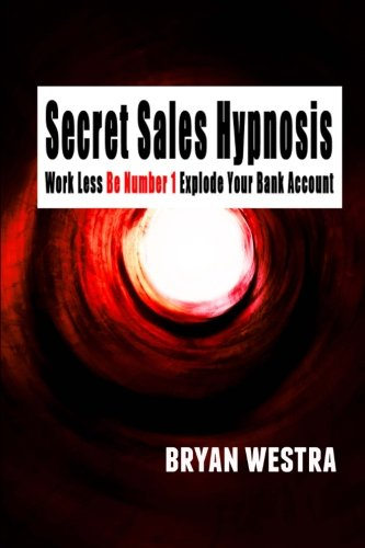 Secret Sales Hypnosis: Work Less, Be Number 1, Explode Your Bank Account by Indirect Knowledge Limited