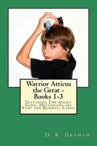Warrior Atticus the Great - Books 1-3: Featuring The Angry Gang, Holograms are Fun! and Baseball (Warriors Baseball Gang)