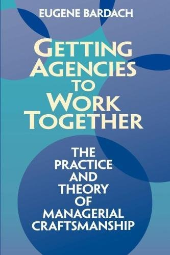 Getting Agencies to Work Together: The Practice and Theory of Managerial Craftsmanship (Best Federal Law Enforcement Agency)