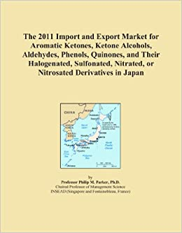 The 2011 Import and Export Market for Aromatic Ketones, Ketone Alcohols, Aldehydes, Phenols, Quinones, and Their Halogenated, Sulfonated, Nitrated, or Nitrosated Derivatives in Japan