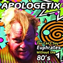 You Can't Say Euphrates Without the 80's