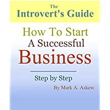 The Introvert's Guide - How To Start A Successful Business: Step by Step Guide with Internet Business Plan Template