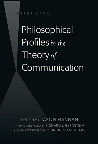 Philosophical Profiles in the Theory of Communication: With a Foreword by Richard J. Bernstein and an Afterword by John Durham Peters by Peter Lang Inc., International Academic Publishers