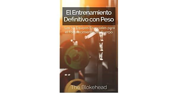 Amazon.com: El Entrenamiento Definitivo con Peso: Los 10 equipos esenciales para el fortalecimiento del cuerpo. (Spanish Edition) eBook: The Blokehead, ...