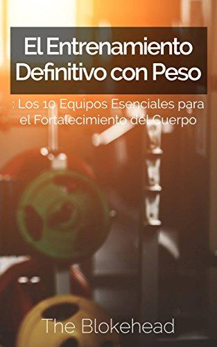 El Entrenamiento Definitivo con Peso: Los 10 equipos esenciales para el fortalecimiento del cuerpo.