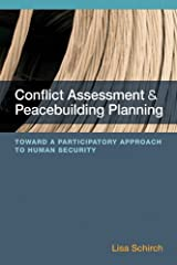Conflict Assessment and Peacebuilding Planning: A Strategic Participatory Systems-Based Handbook on Human Security by Lisa Schirch (30-May-2013) Paperback Unknown Binding