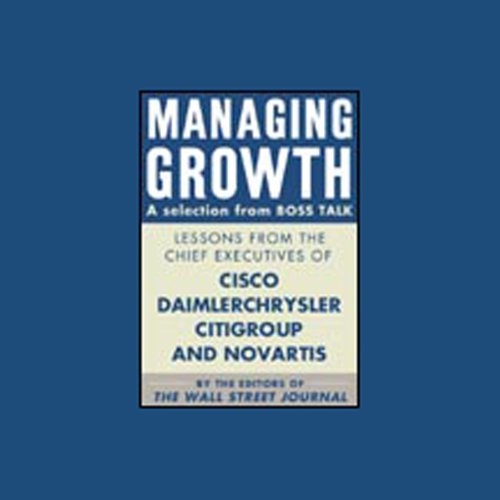 managing-growth-a-selection-from-boss-talk-lessons-from-ceos-of-cisco-citigroup-and-novartis-unabr