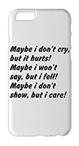 Maybe i don't cry, but it hurts! Maybe i won't say, but i Iphone 6 plus case
