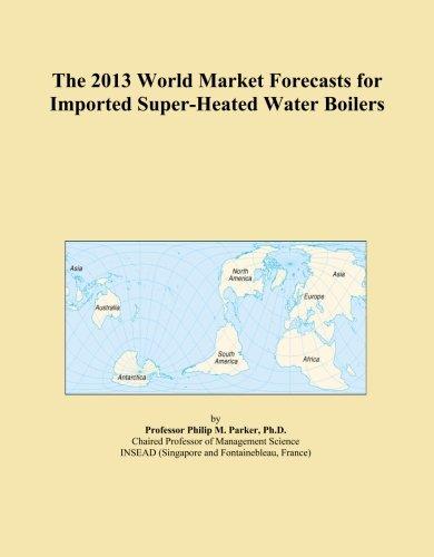 El mundo 2013Las predicciones de mercado para la Importación super-heated Agua Calderas