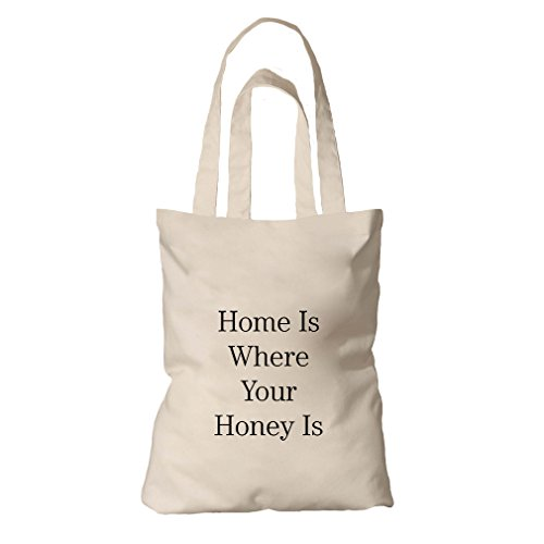 Home Is Where Your Honey Is Organic Cotton Canvas Tote Bag -