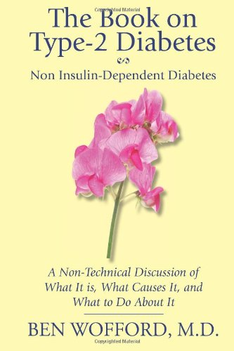 The Book on Type-2 Diabetes: Non Insulin-Dependent Diabetes: A Non-Technical Discussion of What It Is, What Causes It, and What To Do About It PDF