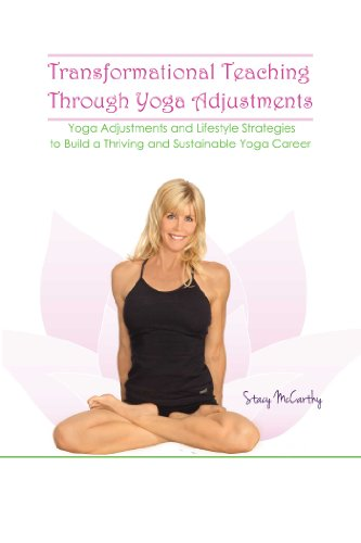 Transformational Teaching Through Yoga Adjustments: Adjustments and Strategies to Build a Thriving and Sustainable Yoga Career