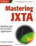 Mastering JXTA, Joseph D. Gradecki, 0471250848