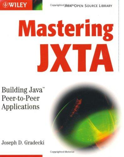 Mastering JXTA: Building Java Peer-to-Peer Applications (Java Open Source Library)