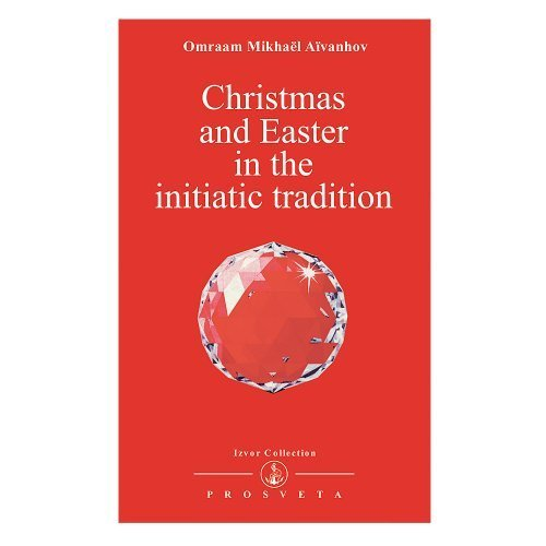 Christmas and Easter in the Initiatic Tradition (Izvor Collection)