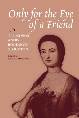 the life and poems of annis boudinot stockton Annis boudinot stockton was well known for her patriotic verse during the revolution, including one celebrating the end of the war in 1783 and several odes to george washington in 1985 a copybook of stockton's poems came to light titled only for the eye of a friend it was donated by christine carolyn.