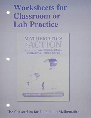 Worksheets for Classroom or Lab Practice for Mathematics in Action: An Introduction to Algebraic, Graphical, and Numeric