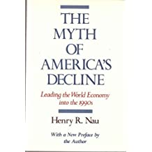 The Myth of America's Decline: Leading the World Economy into the 1990s
