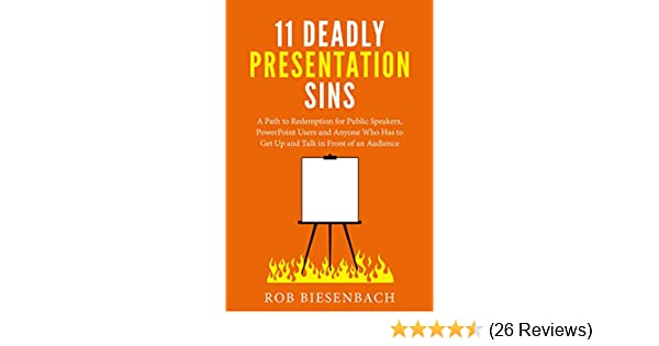 Amazon Com 11 Deadly Presentation Sins A Path To Redemption For Public Speakers Powerpoint Users And Anyone Who Has To Get Up And Talk In Front Of An Audience Ebook Biesenbach Rob Kindle