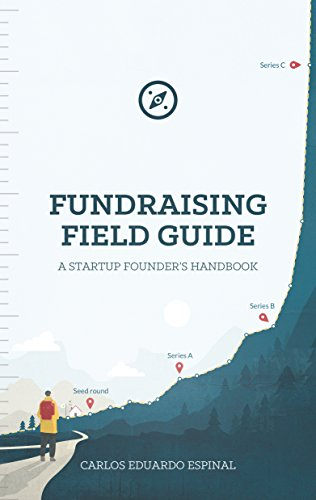 Fundraising Field Guide: A Startup Founder's Handbook for Venture Capital