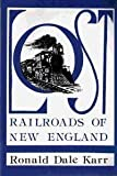 Lost Railroads of New England, Ronald D. Karr, 0942147014