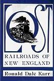 Lost Railroads of New England, Ronald D. Karr, 0942147014