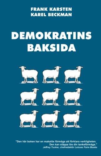 Demokratins baksida: Varför demokrati leder till konflikter, skenande utgifter, och tyranni.