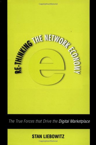 Re-Thinking the Network Economy: The True Forces That Drive the Digital Marketplace
