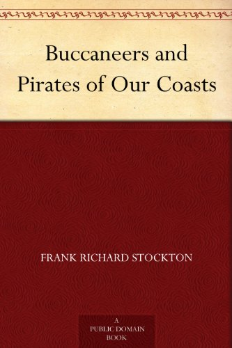 Buccaneers and Pirates of Our Coasts by [Stockton, Frank Richard]