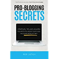 Pro-Blogging Secrets: Strategies, Tips, and Answers You Need to Grow Your Blog and Earn More Money (How to Make Money Blogging) (Volume 2)