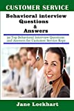 Customer Service Behavioral Interview Questions and Answers: 50 Top Behavioral Interview Questions  and Answers for Customer Service Reps
