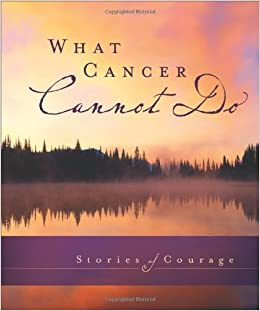 What Cancer Cannot Do Stories Of Courage Amazoncouk Zondervan