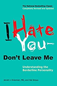 I Hate You--Don't Leave Me: Understanding the Borderline Persona