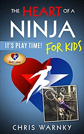 The Heart of a Ninja for Kids: Its Play Time!