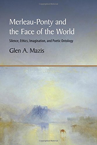 Download Merleau-Ponty and the Face of the World: Silence, Ethics, Imagination, and Poetic Ontology pdf