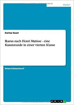 Book Ikarus Nach Henri Matisse - Eine Kunststunde in Einer Vierten Klasse