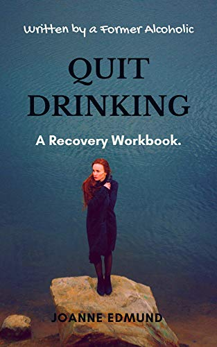 Quit Drinking: An Inspiring Recovery Workbook by a Former Alcoholic (an Alcohol Addiction Memoirs, Alcohol Recovery Books) (Alcoholic Books)
