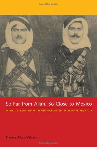 So Far from Allah, So Close to Mexico: Middle Eastern Immigrants in Modern Mexico