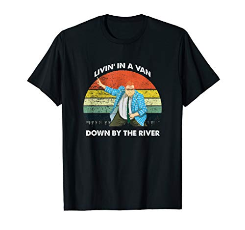Living in a van down by the river funny tshirt for Christmas