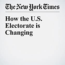 How the U.S. Electorate is Changing