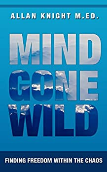 Mind Gone Wild: Finding Freedom Within The Chaos by [Knight, Allan, Deb, Subrato ]