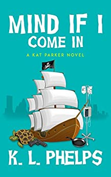 Mind If I Come In (A Kat Parker Novel Book 1) by [Phelps, K.L.]