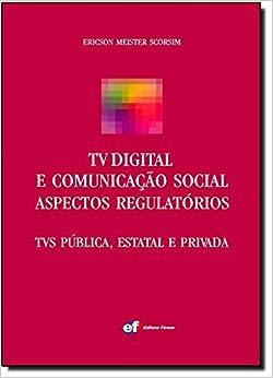 Book Tv Digital E Comunicação Social. Aspectos Regulatórios. Tvs Pública, Estatal E Privada (Em Portuguese do Brasil)