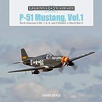 P-51 Mustang, Vol. 1: North American's Mk. I, A, B, and C Models in World War II (Legends of Warfare: Aviation)