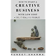 Creative Business: How to start a creative business with low cost; Yes, It really is possible.