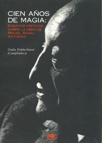 Cien años de magia: Ensayos críticos sobre la obra de Miguel Ángel Asturias pdf