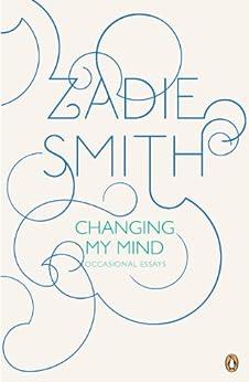 Changing My Mind: Occasional Essays by [Smith, Zadie]